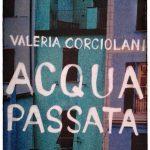 Valeria Corciolani - Acqua Passata